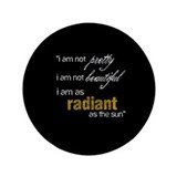 I am as Radiant as the Sun 3.5&quot; Button