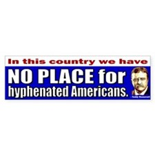 No Place for Hyphenated Americans Bumper Bumper Sticker
