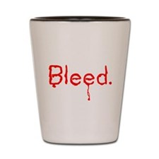 Bleed me. Shot Glass