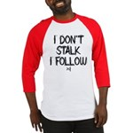 I don't Stalk I Follow Baseball Jersey