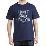 I Don't Stalk I follow Dark T-Shirt