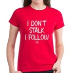 I don't Stalk I follow Women's Colored T-Shirt