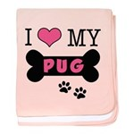 I Love My Pug baby blanket