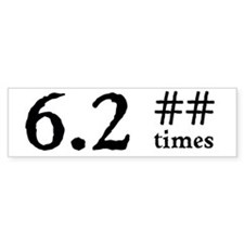 6.2 How many times? - Bumper Bumper Sticker