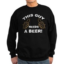 Unique This guy needs a beer Sweatshirt
