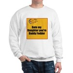 Date my Daughter Sweatshirt