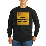 Date my Daughter Long Sleeve Dark T-Shirt