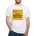 Date my Daughter White T-Shirt