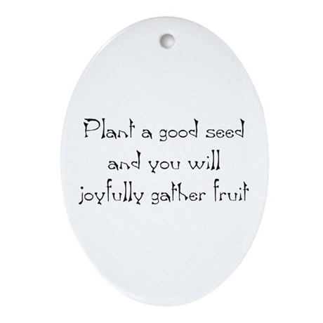 Plant a good seed... Ornament (Oval)