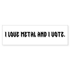 I love metal and I vote Bumper Sticker