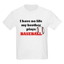 No Life...Brother Plays Baseb T-Shirt