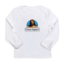 Come Again? Long Sleeve Infant T-Shirt