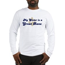 My Sister: Great Dane Long Sleeve T-Shirt