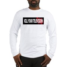 Kill Your Television! Long Sleeve T-Shirt
