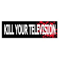 Kill Your Television! Bumper Bumper Sticker