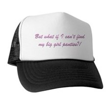 But what if I can't find my big girl panties? Hat