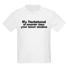 Honor Student: My Dachshund Kids T-Shirt