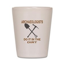 Archaeologists Do It Shot Glass