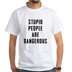 Stupid People White T-Shirt