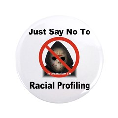 "Just Say No To Racial Profiling 3.5"" Button (100 p"