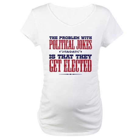Political Jokes Get Elected Maternity T-Shirt