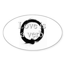 Love is a verb. Oval Decal