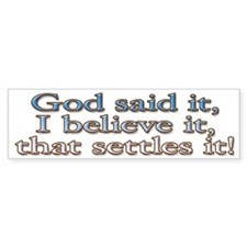 God said it, I believe it Bumper Bumper Sticker