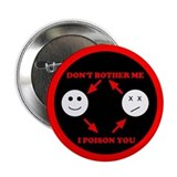 Don't bother me I poison you - 2.25&quot; Button