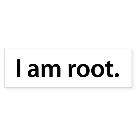 I am root. - Bumper Sticker