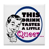 This Drink Tastes Queer - Tile Coaster