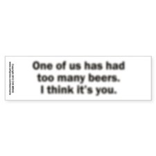 Too Many Beers Bumper Sticker