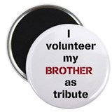 I volunteer my brother as tribute Magnet