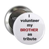 "I volunteer my brother as tribute 2.25"" Butto"