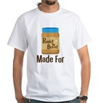 Couples Peanut Butter Made For White T-Shirt