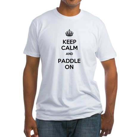 Keep Calm and Paddle On Fitted T-Shirt