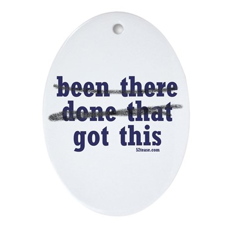 Been There Done That Got This Oval Ornament