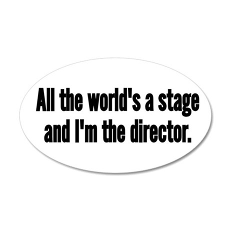 World's a Stage I'm Directing 20x12 Oval Wall Deca