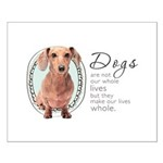 Dogs Make Lives Whole -Dachshund Small Poster