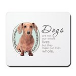 Dogs Make Lives Whole -Dachshund Mousepad