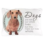 Dogs Make Lives Whole -Dachshund Pillow Case