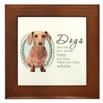 Dogs Make Lives Whole -Dachshund Framed Tile
