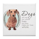 Dogs Make Lives Whole -Dachshund Tile Coaster