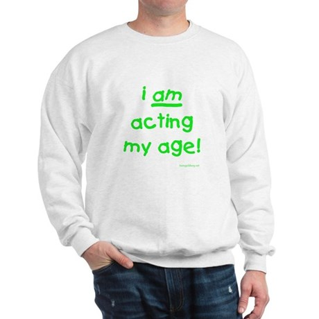 Acting My Age Sweatshirt
