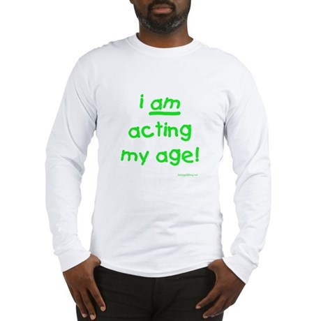 Acting My Age Long Sleeve T-Shirt