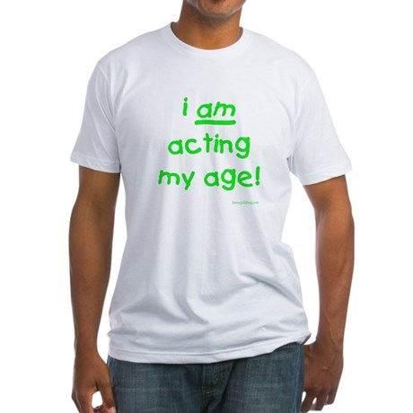 Acting My Age Fitted T-Shirt