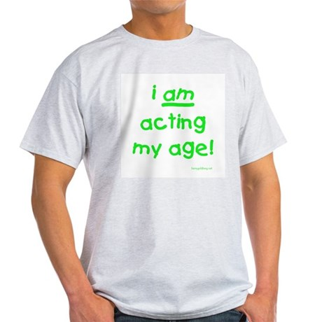 Acting My Age Ash Grey T-Shirt