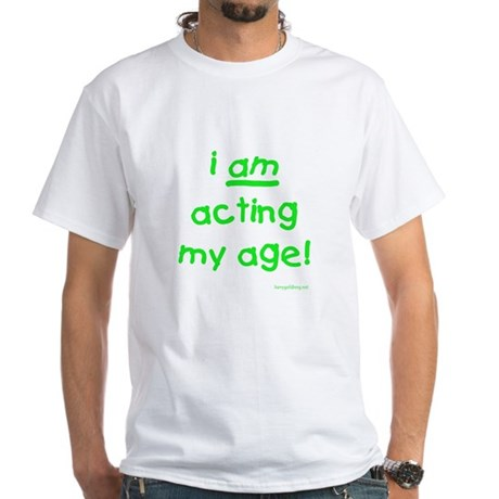 Acting My Age White T-Shirt
