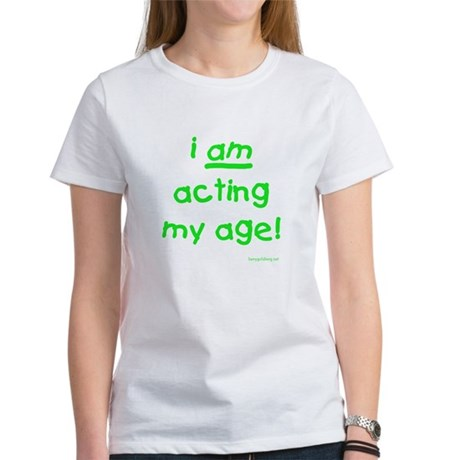 Acting My Age Women's T-Shirt