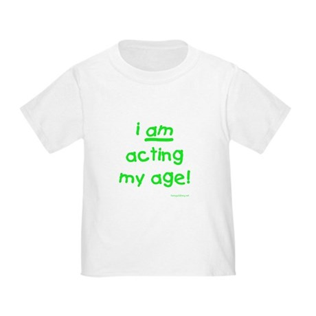Acting My Age Toddler T-Shirt