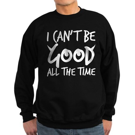 I can't be good all the time Sweatshirt (dark)